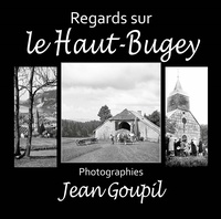 Jean Goupil et Dominique Erster - Regards sur le Haut-Bugey - Photographies de Jean Goupil.