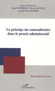Jean Gourdou et Olivier Lecucq - Le principe du contradictoire dans le procès administratif.