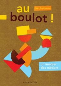 Jean Gourounas - Au boulot ! - Un imagier des métiers.