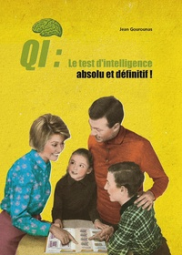 Jean Gourounas - QI : Le test d'intelligence absolu et définitif ! - A faire seul, à deux, ou mieux encore en famille.