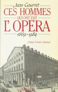 Jean Gourret et André Chabaud - Ces hommes qui ont fait l'opéra - 1669-1984.