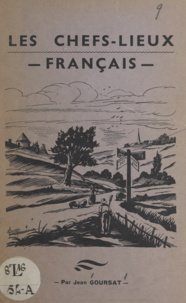 Jean Goursat - Les chefs-lieux français - Jusqu'à 10 lettres, d'après le Petit Larousse 1963.