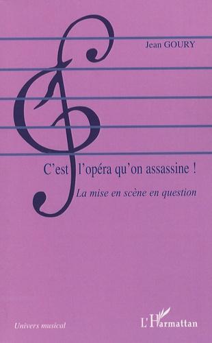 Jean Goury - C'est l'opéra qu'on assassine ! - La mise en scène en question.