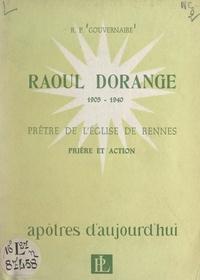Jean Gouvernaire - Raoul Dorange, prêtre de l'Église de Rennes, 1905-1940 - Accord de la prière et l'action.