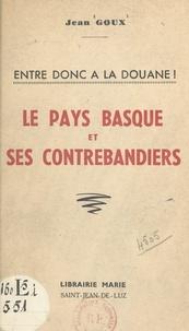 Jean Goux - Le Pays basque et ses contrebandiers - Entre donc à la douane !.