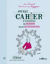 Jean Graciet - Petit cahier d'exercices du pardon selon Ho'oponopono.