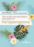 Jean Graciet - Tout ce que vous avez toujours voulu savoir sur Ho'oponopono.