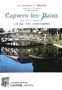 Capvern-les-Bains (Hautes-Pyrénées)- De la lithiase rénale des coliques néphrétiques et de leur traitement par l'eau de Capvern - Jean Grand |