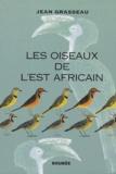 Jean Grasseau et  Collectif - Les oiseaux de l'est africain.