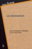 Jean Grave - La colonisation - Suivi du Massacre d'Ambiky.
