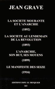 Jean Grave - La société mourante et l'anarchie (1892) ; La société au lendemain de la Révolution (1893) ; L'anarchie, son but, ses moyens (1899) ; Le manifeste des seize (1916).