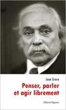 Jean Grave - Penser, parler et agir librement.