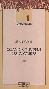 Jean Gray - Quand s'ouvrent les clôtures.