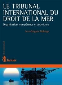 Jean-Grégoire Mahinga - Le tribunal international du droit de la mer - Organisation, compétence et procédure.