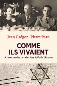 Jean Grégor et Pierre Péan - Comme ils vivaient - A la recherche des derniers Juifs de Lituanie.