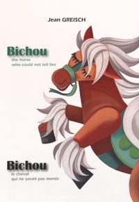 Jean Greisch - Bichou, le cheval qui ne savait pas mentir.