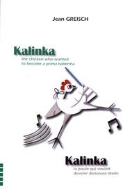 Jean Greisch - Kalinka, la poule qui voulait devenir danseuse étoile.