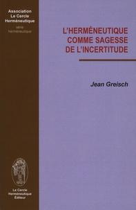 Jean Greisch - L'herméneutique comme sagesse de l'incertitude.