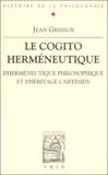 Jean Greisch - Le cogito herméneutique. - L'herméneutique philosophique et l'héritage cartésien.