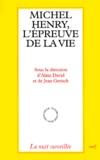 Jean Greisch et Alain David - Michel Henry, l'épreuve de la vie - Actes du Colloque de Cerisy 1996.