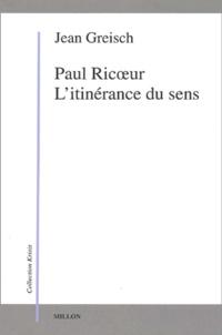 Jean Greisch - Paul Ricoeur. - L'itinérance du sens.
