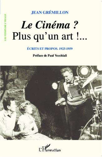 Jean Grémillon - Le cinéma ? Plus qu'un art !... - Ecrits et propos 1925-1959.