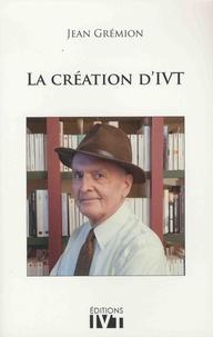Jean Grémion - La création d'IVT.