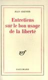 Jean Grenier - Entretiens sur le bon usage de la liberté.