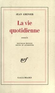 Jean Grenier - La Vie quotidienne.