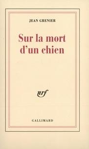 Jean Grenier - Sur la mort d'un chien.