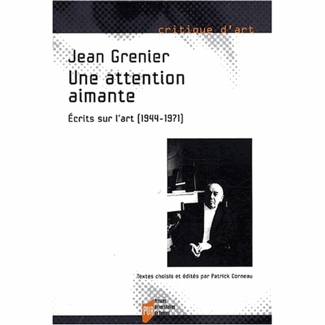 Jean Grenier - Une attention aimante - Ecrits sur l'art (1944-1971).
