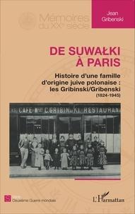 Jean Gribenski - De Suwalki à Paris - Histoire d'une famille d'origine juive polonaise : les Gribinski/Gribenski (1824-1945).