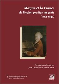Jean Gribenski et Patrick Taïeb - Mozart et la France de l'enfant prodige au génie (1764-1830).