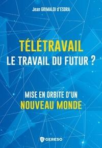 Jean Grimaldi d'Esdra - Hors collection  : Télétravail, le travail du futur ? - Mise en orbite d'un Nouveau Monde.