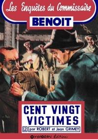 Jean Grimey et Robert Grimey - Cent vingt victimes.