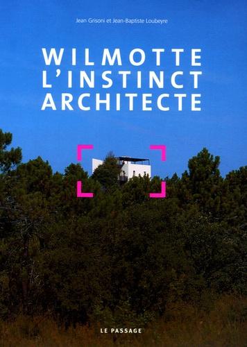 Jean Grisoni et Jean-Baptiste Loubeyre - Wilmotte - L'instinct architecte.