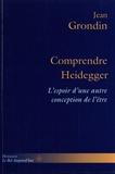 Jean Grondin - Comprendre Heidegger - L'espoir d'une autre conception de l'être.