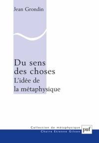 Jean Grondin - Du sens des choses - L'idée de la métaphysique.