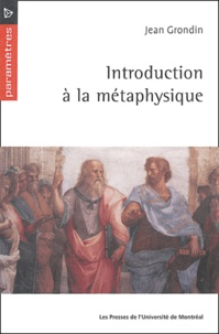 Jean Grondin - Introduction à la métaphysique.