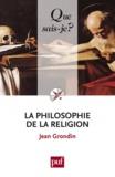 Jean Grondin - La philosophie de la religion.