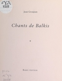 Jean Grosjean - Chants de Balkis.