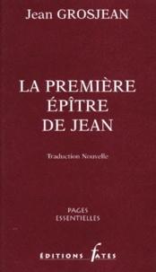 Jean Grosjean - La première épitre de Jean.