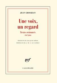 Jean Grosjean - Une voix, un regard - Textes retrouvés (1947-2004).