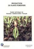 Jean Gruez et Christine Argillier - Guide technique du forestier méditerranéen français Tome 6 - Production de plants forestiers.