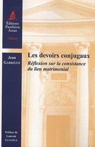 Jean Guarrigue - Les devoirs conjugaux - Réflexion sur la consistance du lien matrimonial.