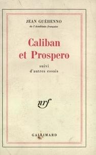 Jean Guéhenno - Caliban et Prospero suivi d'Autres essais.