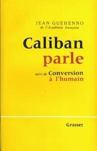 Jean Guéhenno - Caliban parle - suivi de : Conversion à l'humain.