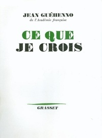 Jean Guéhenno - Ce que je crois.