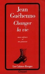 Jean Guéhenno - Changer la vie.