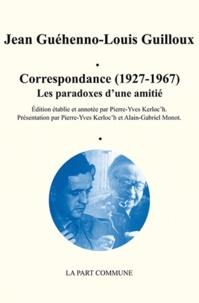 Jean Guéhenno et Louis Guilloux - Correspondance (1927-1967), Les paradoxes d'une amitié.